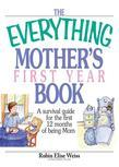 The Everything Mother's First Year Book: A Survival Guide for the First 12 Months of Being a Mom
