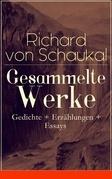 Gesammelte Werke: Gedichte + Erzählungen + Essays (Über 120 Titel in einem Buch - Vollständige Ausgaben)