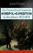 Die Österreichisch-Ungarische Nordpol-Expedition in den Jahren 1872-1874 (Vollständige Ausgabe mit Illustrationen)