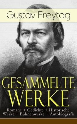 Gesammelte Werke: Romane + Gedichte + Historische Werke + Bühnenwerke + Autobiografie