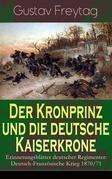 Der Kronprinz und die deutsche Kaiserkrone - Erinnerungsblätter deutscher Regimenter: Deutsch-Französische Krieg 1870/71