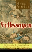 Volkssagen: Die Legenden der Stadt Freiburg im Breisgau und ihrer Umgegend - Vollständige Ausgabe