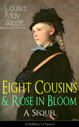 Eight Cousins & Rose in Bloom - A Sequel (Children's Classic)