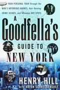 A Goodfella's Guide to New York: Your Personal Tour Through the Mob's Notorious Haunts, Hair-Raising Crime Scenes , and Infamous Hot Spots