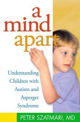 A Mind Apart: Understanding Children with Autism and Asperger Syndrome