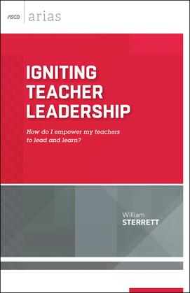 Igniting Teacher Leadership: How do I empower my teachers to lead and learn? (ASCD Arias)