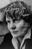 Living on Paper: Letters from Iris Murdoch, 1934-1995