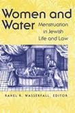 Women and Water: Menstruation in Jewish Life and Law