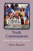 Truth Commissions: Memory, Power, and Legitimacy