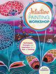 Intuitive Painting Workshop: Techniques, Prompts and Inspiration for a Year of Painting