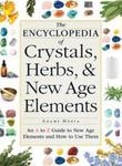 The Encyclopedia of Crystals, Herbs, and New Age Elements: An A to Z Guide to New Age Elements and How to Use Them