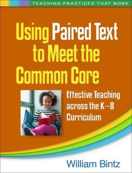 Using Paired Text to Meet the Common Core: Effective Teaching across the K-8 Curriculum