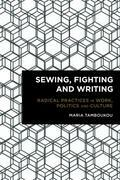 Sewing, Fighting and Writing: Radical Practices in Work, Politics and Culture