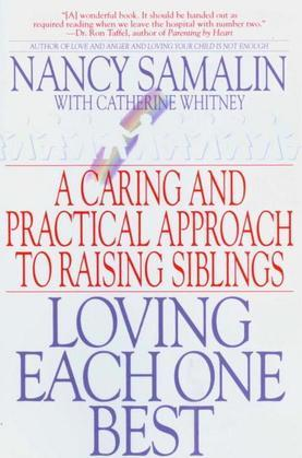 Loving Each One Best: A Caring and Practical Approach to Raising Siblings