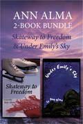 Ann Alma Children's Library 2-Book Bundle: Skateway to Freedom / Under Emily's Sky