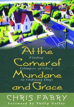 At the Corner of Mundane and Grace: Finding Glimpses of Glory in Ordinary Days