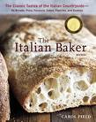 The Italian Baker, Revised: The Classic Tastes of the Italian Countryside--Its Breads, Pizza, Focaccia, Cakes, Pastries, and Cookies