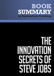Summary: The Innovation Secrets of Steve Jobs - Carmine Gallo