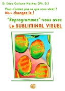 &quot;Reprogrammez&quot;-vous avec le Subliminal Visuel
