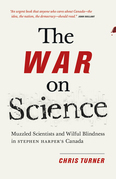 The War on Science: Muzzled Scientists and Wilful Blindness in Stephen Harper's Canada