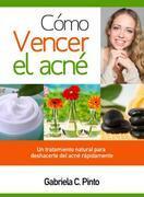 Cómo Vencer el Acné: Un tratamiento natural para deshacerte del acné rápidamente