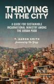 Thriving in the City: A Guide to Sustainable Incarnational Ministry Among the Urban Poor
