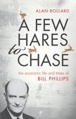 A Few Hares to Chase: The Economic Life and Times of Bill Phillips