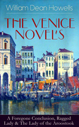 HE VENICE NOVELS: A Foregone Conclusion, Ragged Lady & The Lady of the Aroostook