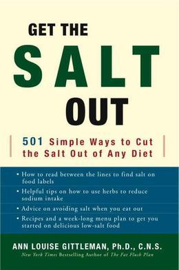 Get the Salt Out: 501 Simple Ways to Cut the Salt Out of Any Diet