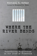 Where the River Bends: Considering Forgiveness in the Lives of Prisoners