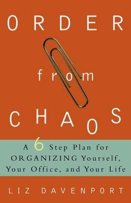 Order from Chaos: A Six-Step Plan for Organizing Yourself, Your Office, and Your Life
