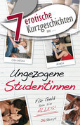 """7 erotische Kurzgeschichten aus: """"Ungezogene Studentinnen"""""""