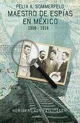 Maestro de espías en México: Félix A. Sommerfeld 1908-1914
