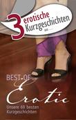 """3 erotische Kurzgeschichten aus: """"Best of Erotic"""""""