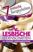 """7 erotische Kurzgeschichten aus: """"Lesbische Leidenschaften"""""""
