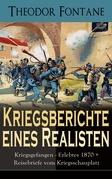 Kriegsberichte eines Realisten: Kriegsgefangen - Erlebtes 1870 + Reisebriefe vom Kriegsschauplatz