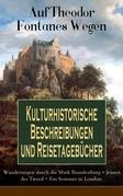 Auf Theodor Fontanes Wegen - Kulturhistorische Beschreibungen und Reisetagebücher: Wanderungen durch die Mark Brandenburg + Jenseit des Tweed + Ein Sommer in London (Vollständige Ausgaben)