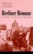Berliner Romane: L'Adultera + Cécile + Die Poggenpuhls (Vollständige Ausgabe)