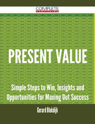 Present Value - Simple Steps to Win, Insights and Opportunities for Maxing Out Success