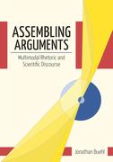 Assembling Arguments: Multimodal Rhetoric and Scientific Discourse