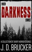 When Darkness Comes: A Collection of Short Horror Stories