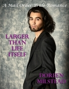 Larger Than Life Itself: A Mail Order Bride Romance