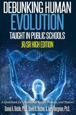 Debunking Human Evolution Taught in Public Schools - Junior/Senior High Edition: A Guidebook for Christian Students, Parents, and Pastors