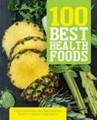 100 Best Health Foods: Power Ingredients and 100 Nutritious Recipes to Improve Your Health