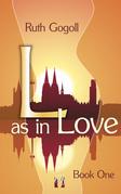 L as in Love (Book One)