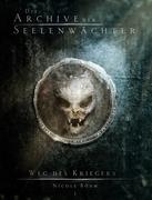 Die Archive der Seelenwächter: Weg des Kriegers (Urban Fantasy)