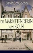 Die Marketenderin von Köln (Historischer Roman) - Vollständige Ausgabe