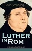 Luther in Rom (Historischer Roman) - Vollständige Ausgabe
