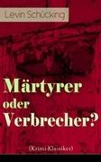 Märtyrer oder Verbrecher? (Krimi-Klassiker) - Vollständige Ausgabe
