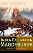 In den Casematten Magdeburgs (Historischer Roman) - Vollständige Ausgabe